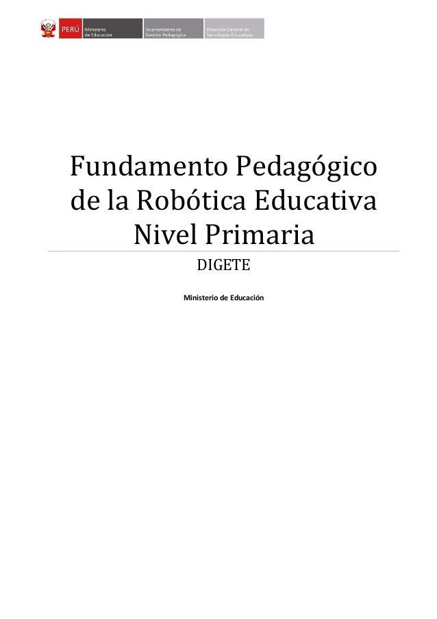 Fundamento Pedagógicode la Robótica EducativaNivel PrimariaDIGETEMinisterio de Educación
