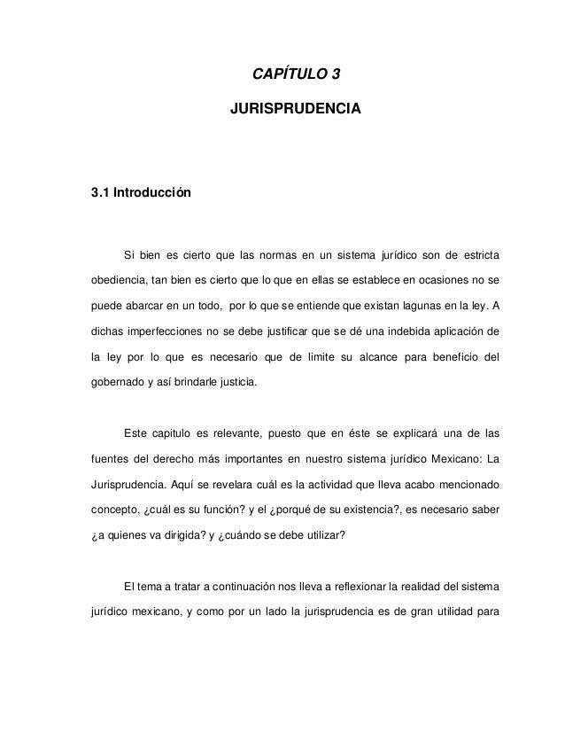 CAPÍTULO 3 JURISPRUDENCIA 3.1 Introducción Si bien es cierto que las normas en un sistema jurídico son de estricta obedien...