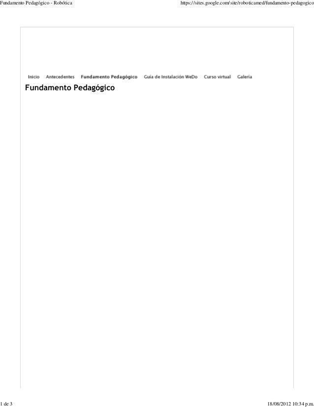 Fundamento Pedagógico - Robótica https://sites.google.com/site/roboticamed/fundamento-pedagogico 1 de 3 18/08/2012 10:34 p...