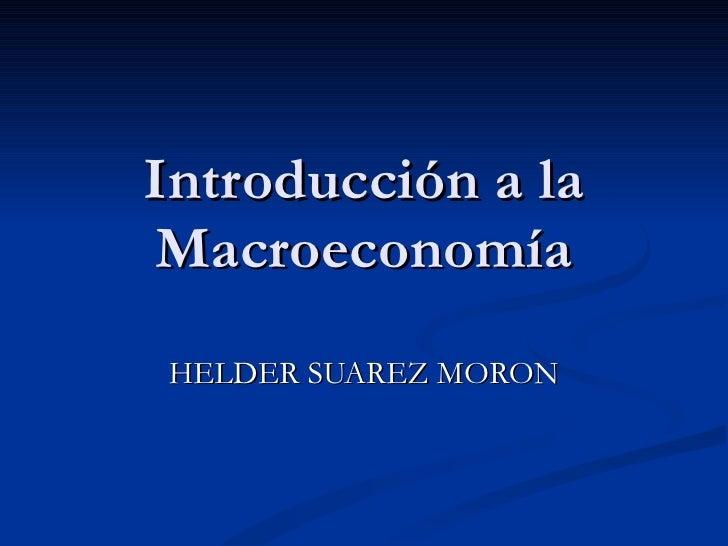 Introducción a la Macroeconomía HELDER SUAREZ MORON