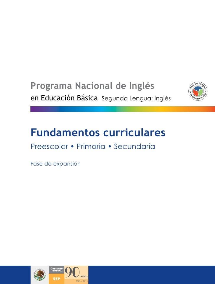 Programa Nacional de Inglésen Educación Básica   Segunda Lengua: InglésFundamentos curricularesPreescolar • Primaria • Sec...