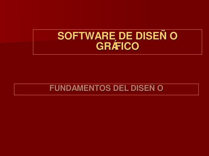 SOFTWARE DE DISEÑO GRÁFICO <ul><li>FUNDAMENTOS DEL DISEÑO </li></ul>