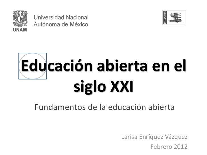 Educación abierta en el       siglo XXI Fundamentos de la educación abierta                      Larisa Enríquez Vázquez  ...