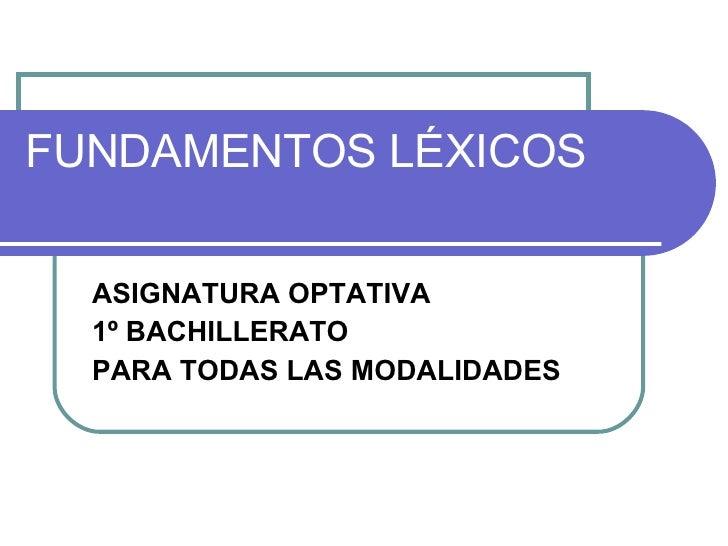FUNDAMENTOS LÉXICOS ASIGNATURA OPTATIVA  1º BACHILLERATO PARA TODAS LAS MODALIDADES