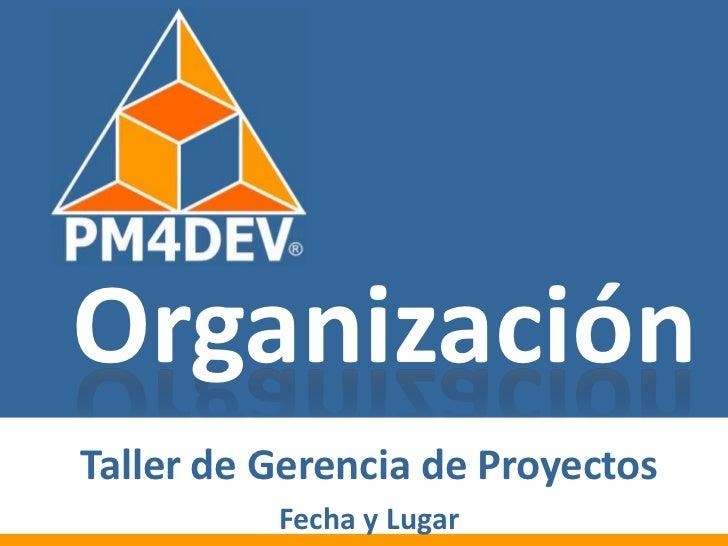 Click to edit Master title style     Organización Taller de Gerencia de Proyectos            Fecha y Lugar