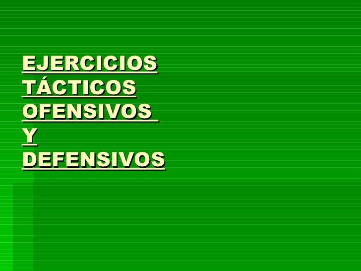 EJERCICIOS TÁCTICOS OFENSIVOS  Y DEFENSIVOS