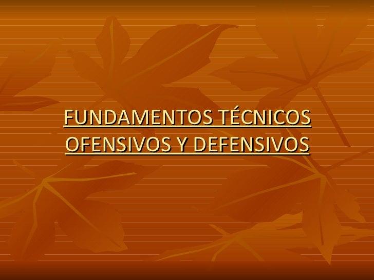 FUNDAMENTOS TÉCNICOS OFENSIVOS Y DEFENSIVOS