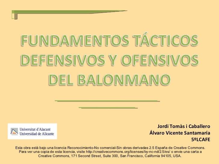 Jordi Tomàs i Caballero Álvaro Vicente Santamaría 5ºLCAFE Esta obra está bajo una licencia Reconocimiento-No comercial-Sin...