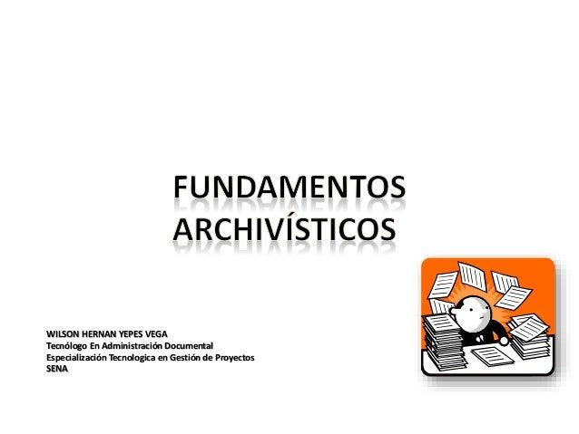 WILSON HERNAN YEPES VEGA Tecnólogo En Administración Documental Especialización Tecnologica en Gestión de Proyectos SENA