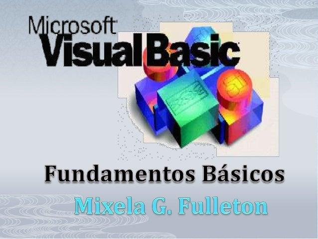 Entorno de Trabajo de Visual Basic Las aplicaciones creadas en Visual Basic están basadas en objetos y emplea un modelo de...