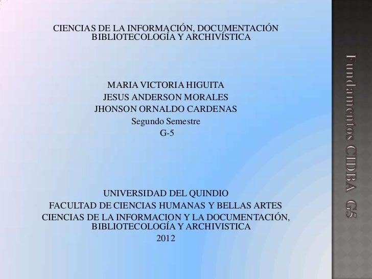 CIENCIAS DE LA INFORMACIÓN, DOCUMENTACIÓN         BIBLIOTECOLOGÍA Y ARCHIVÍSTICA            MARIA VICTORIA HIGUITA        ...
