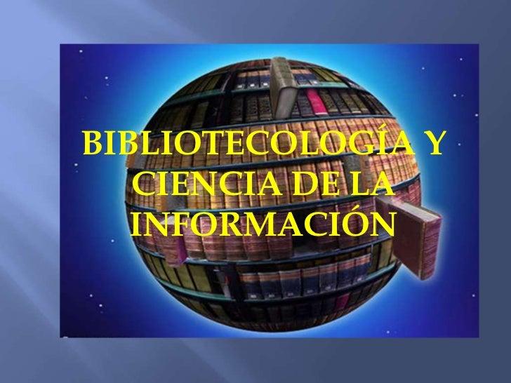 BIBLIOTECOLOGÍA Y CIENCIA DE LAINFORMACIÓN<br />