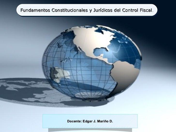 Fundamentos Constitucionales y Jurídicos del Control Fiscal ..Fundamentos Constitucionales y Jurídicos del Control Fiscal ...