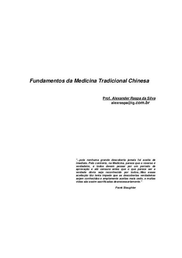 """Fundamentos da Medicina Tradicional Chinesa Prof. Alexander Raspa da Silva alexraspa@ig.com.br  """"...pois nenhuma grande de..."""
