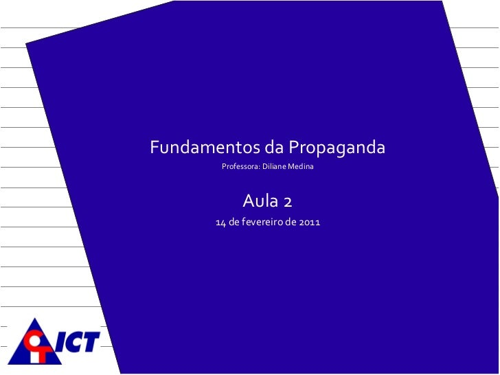 Fundamentos da Propaganda Professora: Diliane Medina Aula  2 14 de fevereiro de 2011