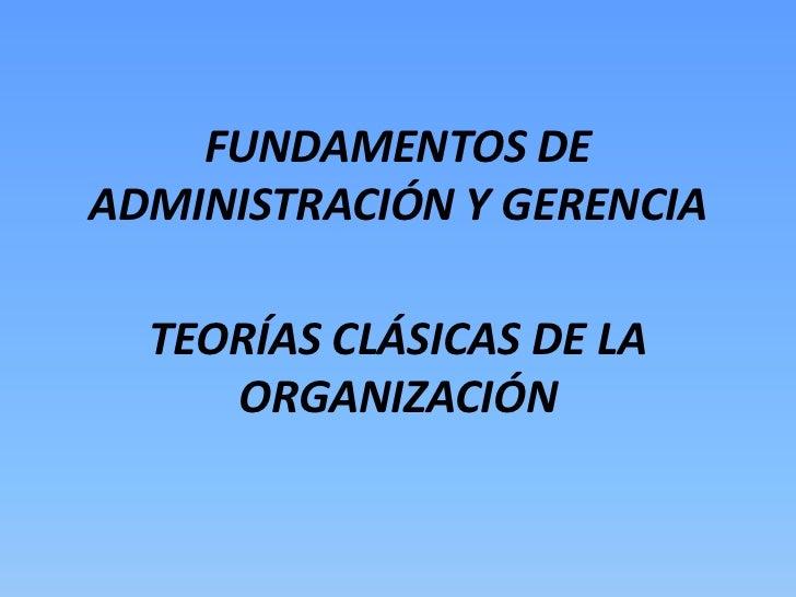 FUNDAMENTOS DEADMINISTRACIÓN Y GERENCIA  TEORÍAS CLÁSICAS DE LA     ORGANIZACIÓN