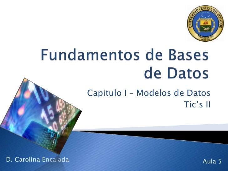 Capitulo I – Modelos de Datos                                              Tic's IID. Carolina Encalada                   ...