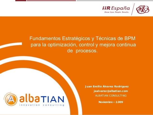 Juan Emilio Álvarez Rodríguez jealvarez@albatian.com ALBATIAN CONSULTING Noviembre – 2.009 Fundamentos Estratégicos y Técn...