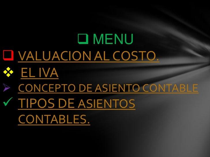  MENU VALUACION AL COSTO. EL IVA CONCEPTO DE ASIENTO CONTABLE TIPOS DE ASIENTOS  CONTABLES.