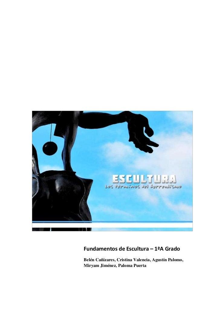 Fundamentos de Escultura – 1ªA Grado<br />Belén Cañizares, Cristina Valencia, Agustín Palomo, Miryam Jiménez, Paloma Puert...