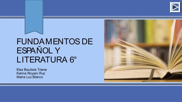 FUNDAMENTOS DE  ESPAÑOL Y  LITERATURA 6°  Elsa Bautista Triana  Karina Royero Ruz  Marta Luz Blanco