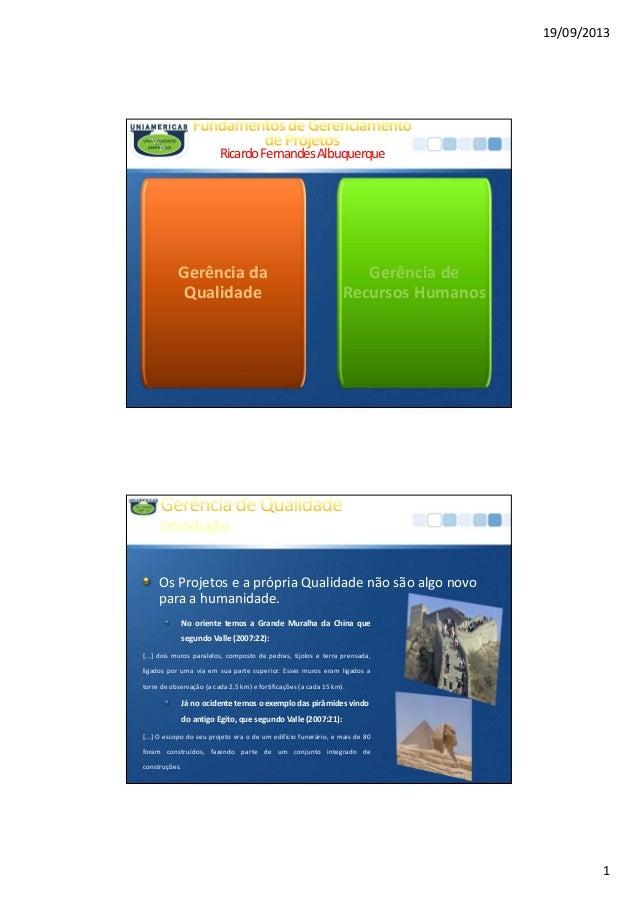 19/09/2013 1 Gerência da Qualidade Gerência de Recursos Humanos RicardoFernandesAlbuquerque Introdução Os Projetos e a pró...