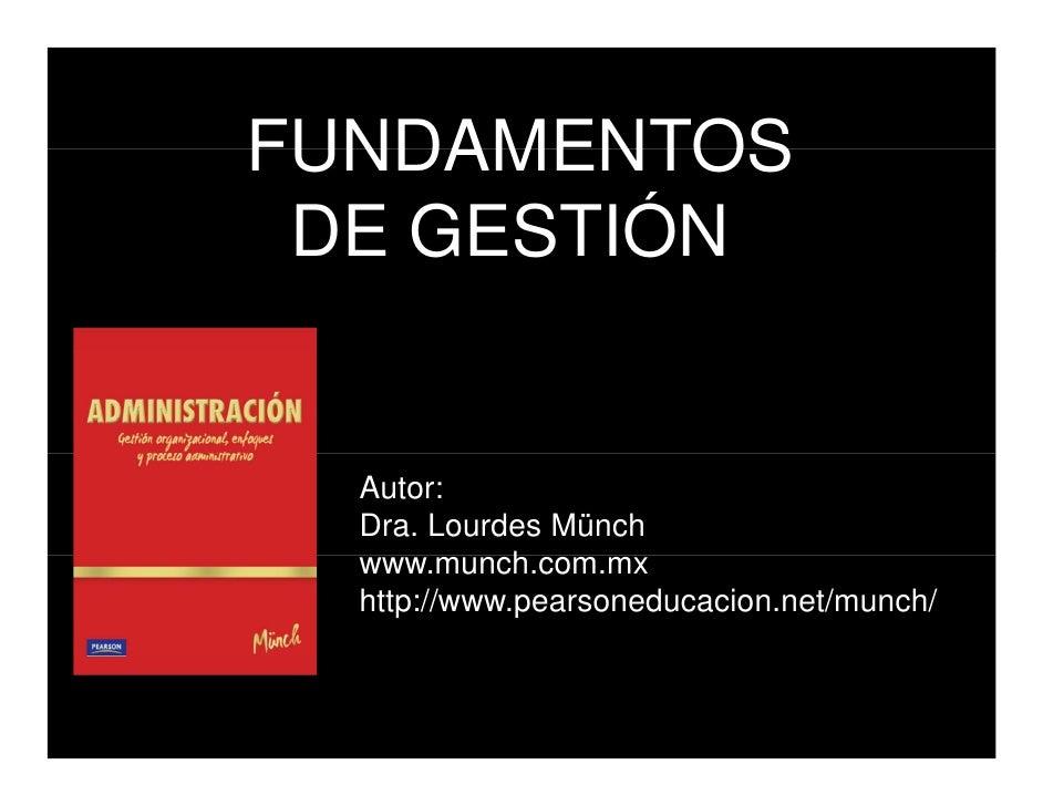 FUNDAMENTOS  DE GESTIÓN     Autor:   Dra. Lourdes Münch   www.munch.com.mx              h   http://www.pearsoneducacion.ne...
