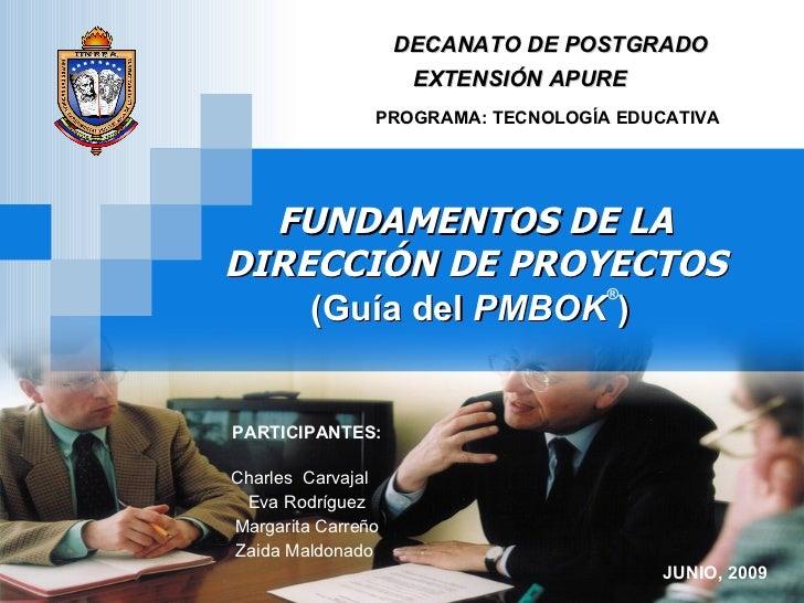 DECANATO DE POSTGRADO EXTENSIÓN APURE  PROGRAMA: TECNOLOGÍA EDUCATIVA FUNDAMENTOS DE LA DIRECCIÓN DE PROYECTOS (Guía del  ...