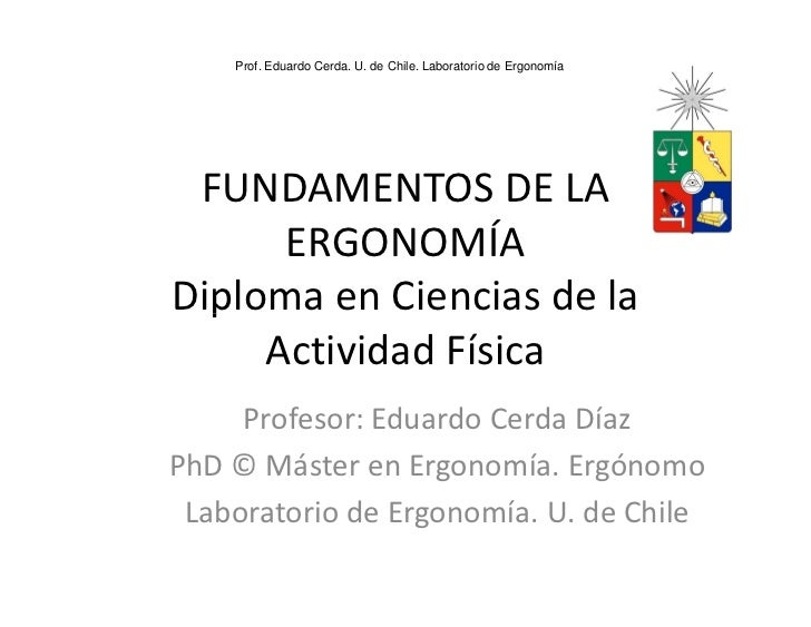 Prof. Eduardo Cerda. U. de Chile. Laboratorio de Ergonomía      FUNDAMENTOS DE LA       ERGONOMÍA Diploma en Ciencias de l...