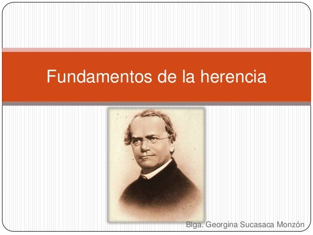 Fundamentos de la herencia                Blga. Georgina Sucasaca Monzón