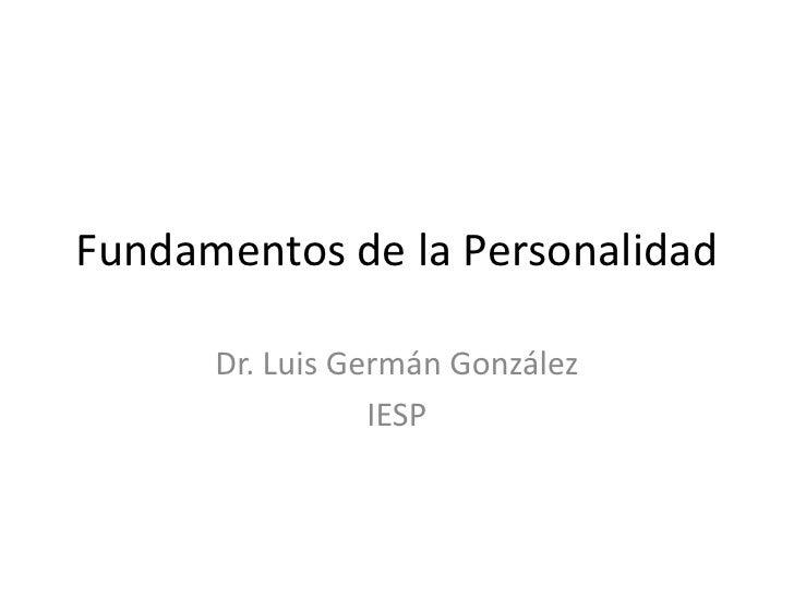Fundamentos de la Personalidad      Dr. Luis Germán González                 IESP