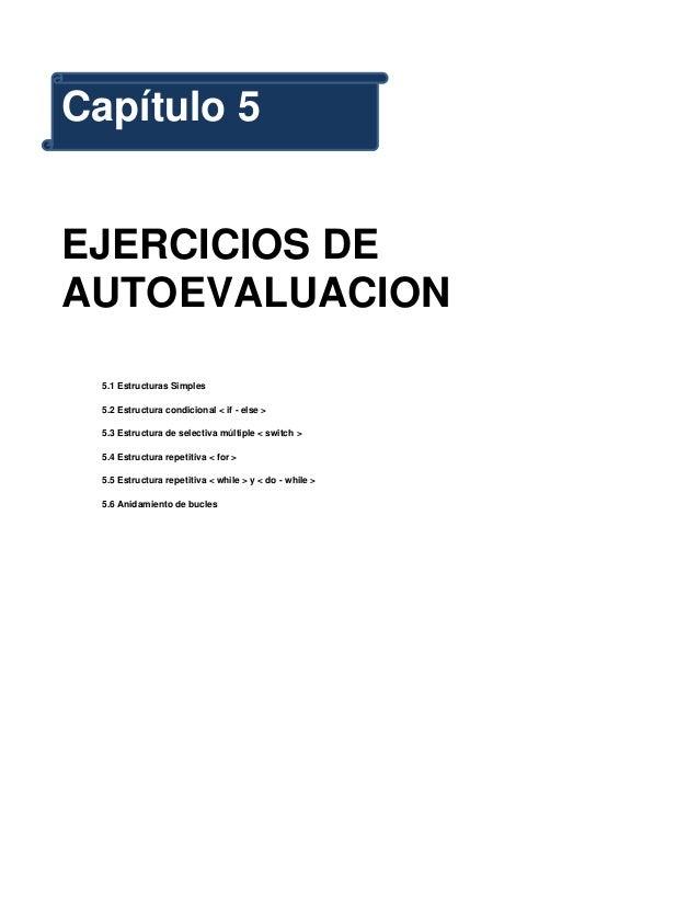Capítulo 5EJERCICIOS DEAUTOEVALUACION  5.1 Estructuras Simples  5.2 Estructura condicional < if - else >  5.3 Estructura d...