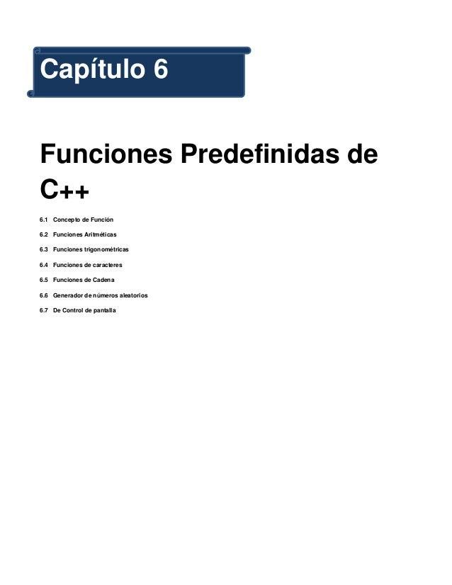 Capítulo 6Funciones Predefinidas deC++6.1 Concepto de Función6.2 Funciones Aritméticas6.3 Funciones trigonométricas6.4 Fun...
