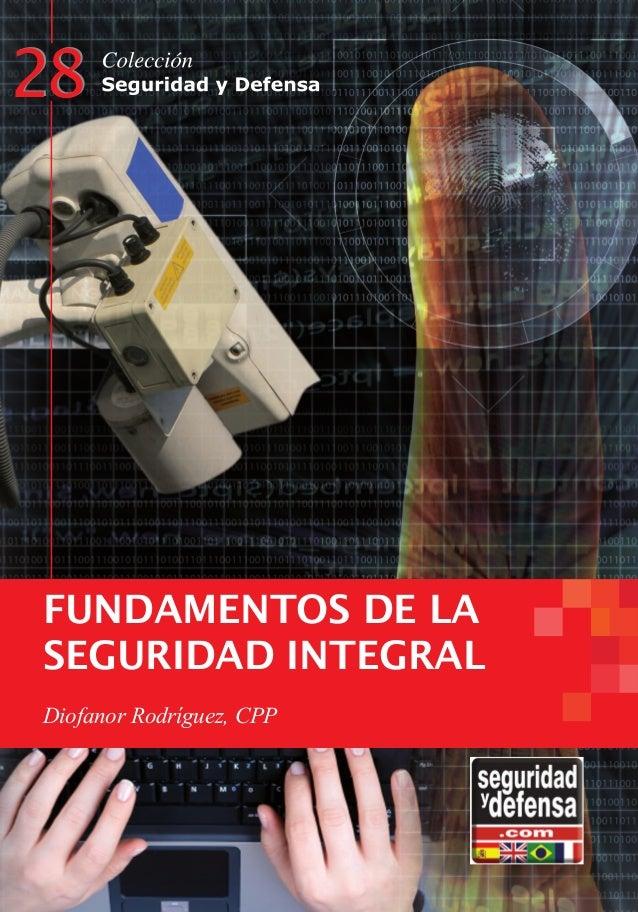 28 FUNDAMENTOS DE LA SEGURIDAD INTEGRAL Diofanor Rodríguez, CPP 28 8 28 FUNDAMENTOS DE LA SEGURIDAD INTEGRAL Diofanor Rodr...