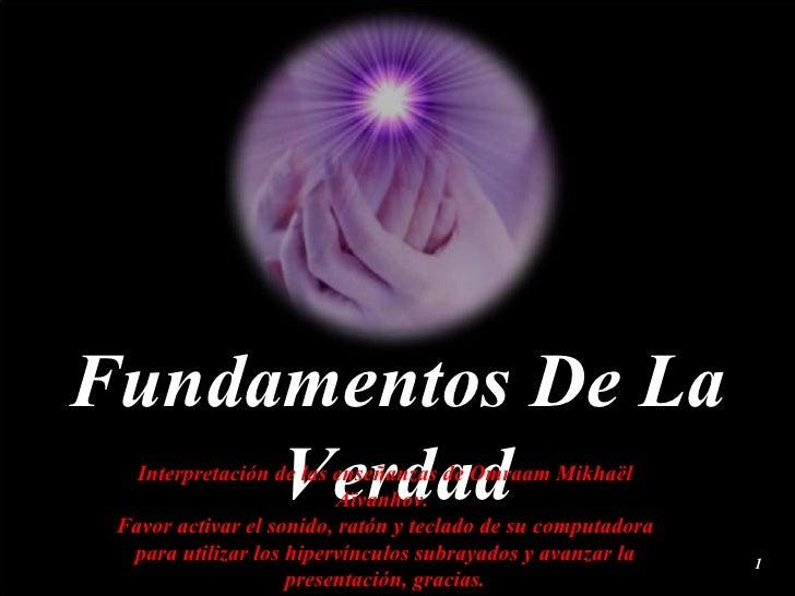 Fundamentos De La Verdad Interpretación de las enseñanzas de Omraam Mikhaël Aïvanhov.  Favor activar el sonido, ratón y te...