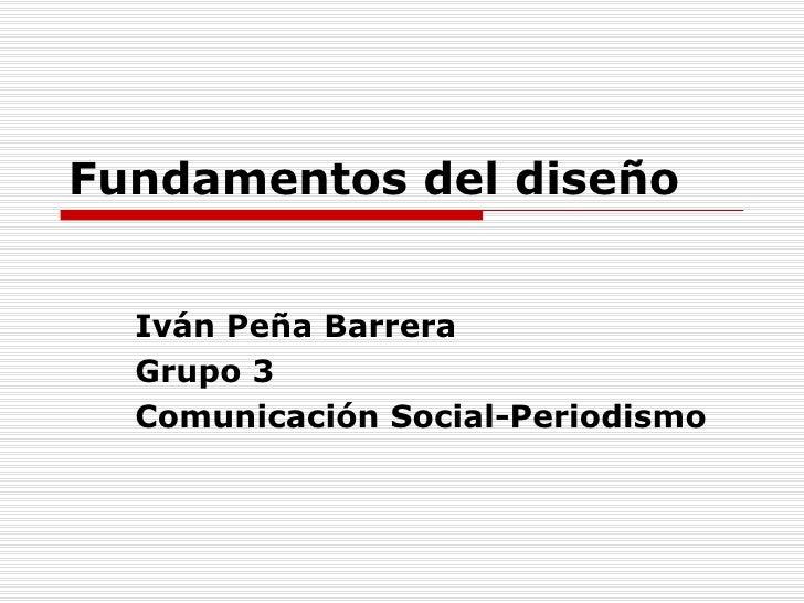 Fundamentos del diseño Iván Peña Barrera Grupo 3 Comunicación Social-Periodismo