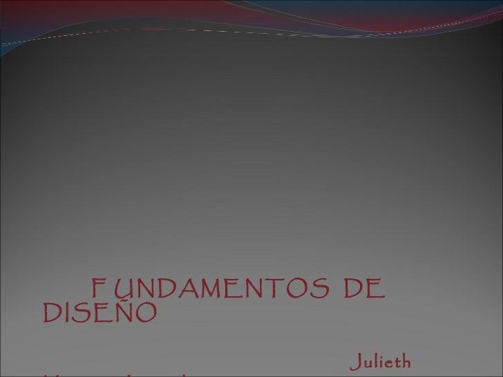 F UNDAMENTOS  DE  DISEÑO Julieth  Martínez Letrado