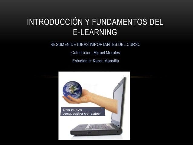 INTRODUCCIÓN Y FUNDAMENTOS DEL          E-LEARNING     RESUMEN DE IDEAS IMPORTANTES DEL CURSO             Catedrático: Mig...