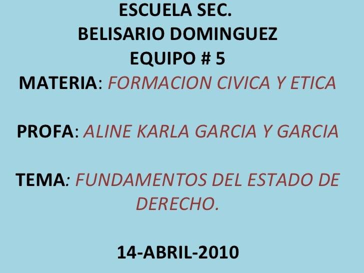 ESCUELA SEC.  BELISARIO DOMINGUEZ EQUIPO # 5 MATERIA :  FORMACION CIVICA Y ETICA PROFA :  ALINE KARLA GARCIA Y GARCIA TEMA...