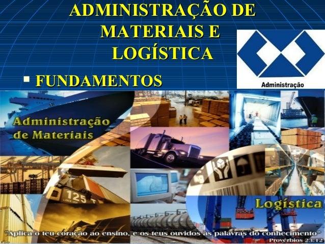 ADMINISTRAÇÃO DE MATERIAIS E LOGÍSTICA   FUNDAMENTOS