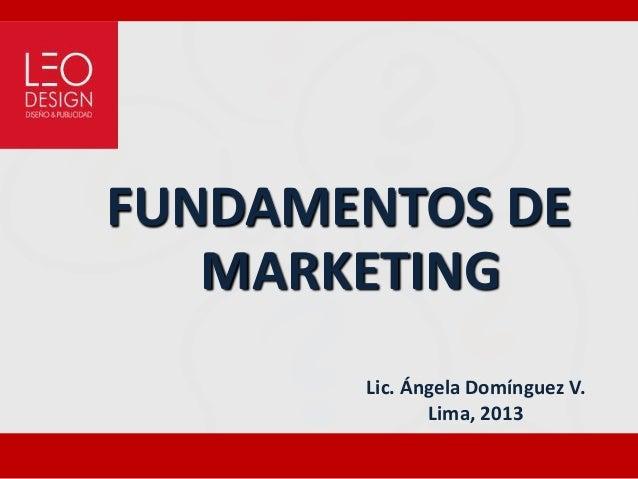 FUNDAMENTOS DE MARKETING Lic. Ángela Domínguez V. Lima, 2013