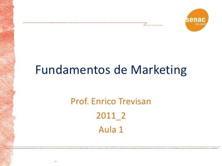 Fundamentos de Marketing     Prof. Enrico Trevisan            2011_2            Aula 1