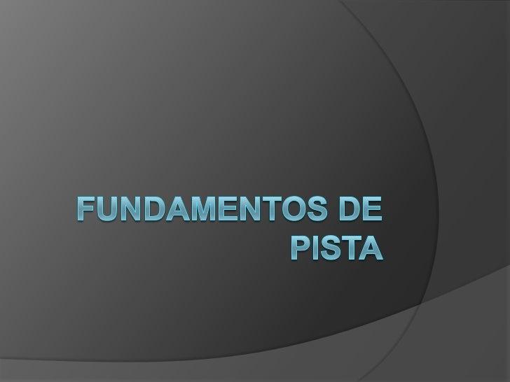 FUNDAMENTOS DE PISTA<br />