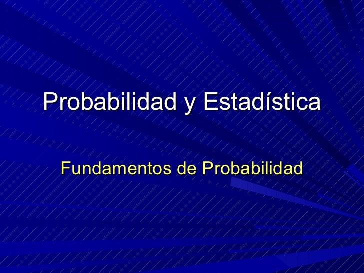 Probabilidad y Estadística Fundamentos de Probabilidad