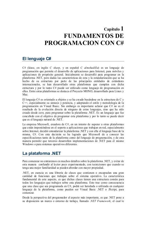 Capítulo 1FUNDAMENTOS DEPROGRAMACION CON C#El lenguaje C#C# (léase, en inglés C sharp, y en español C almohadilla) es un l...