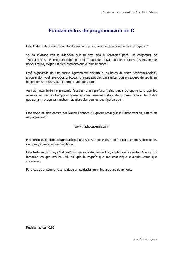 Fundamentos de programación en C, por Nacho Cabanes Revisión 0.90– Página 1 Fundamentos de programación en C Este texto pr...