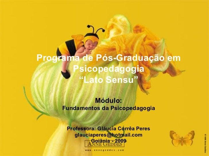 """Programa de Pós-Graduação em Psicopedagogia """" Lato Sensu"""" Módulo: Fundamentos da Psicopedagogia Professora: Gláucia Corrêa..."""