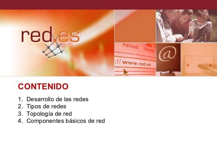 CONTENIDO1.   Desarrollo de las redes2.   Tipos de redes3.   Topología de red4.   Componentes básicos de red