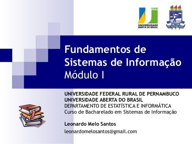 Fundamentos deSistemas de InformaçãoMódulo IUNIVERSIDADE FEDERAL RURAL DE PERNAMBUCOUNIVERSIDADE ABERTA DO BRASILDEPARTAME...