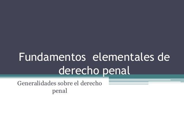 Fundamentos elementales dederecho penalGeneralidades sobre el derechopenal